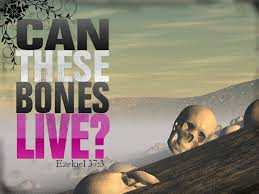 can these bones live? Lord, thou knowest